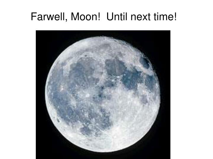 Farwell, Moon!  Until next time!