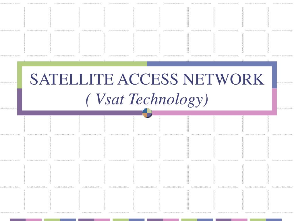 Ppt satellite access network ( vsat technology) powerpoint.