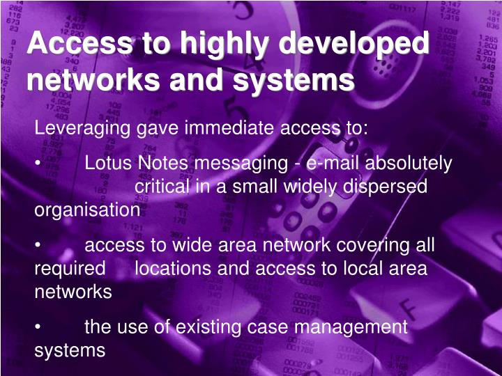 Access to highly developed networks and systems