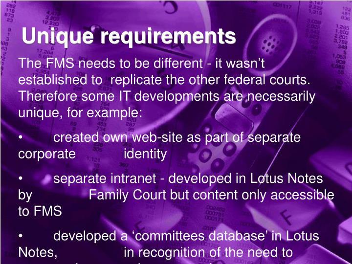 Unique requirements