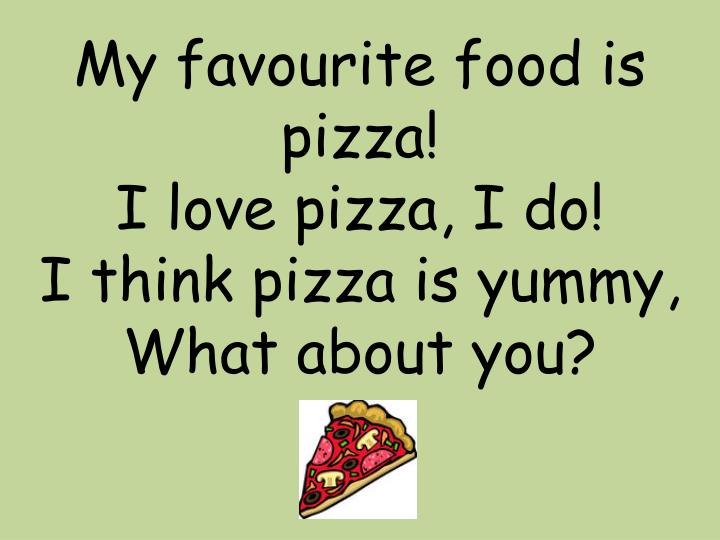 my favourite food is pizza i love pizza i do i think pizza is yummy what about you n.