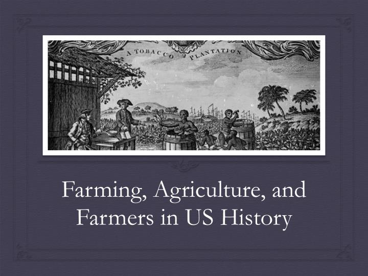farming agriculture and farmers in us h istory n.
