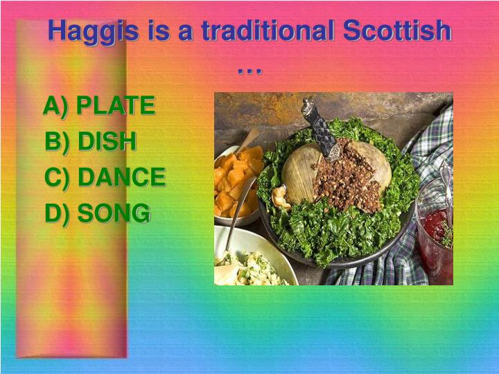 Haggis is a traditional Scottish …