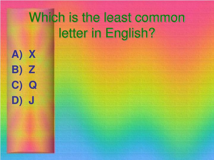 Which is the least common letter in English?