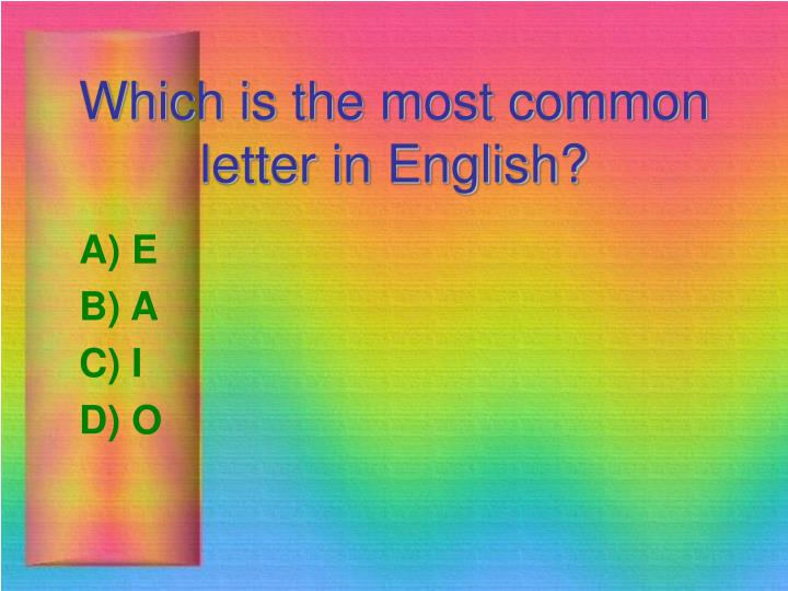Which is the most common letter in English?