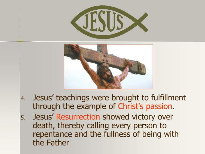 Jesus' teachings were brought to fulfillment through the example of