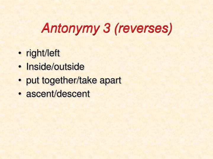 Antonymy 3 (reverses)