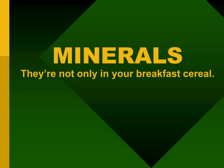 Minerals they re not only in your breakfast cereal