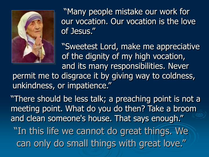 """""""Many people mistake our work for our vocation. Our vocation is the love of Jesus."""""""