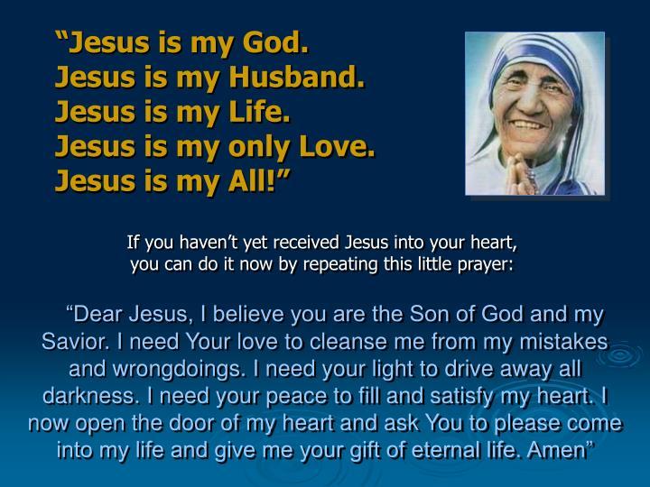 """Jesus is my God.           Jesus is my Husband.      Jesus is my Life.            Jesus is my only Love.     Jesus is my All!"""