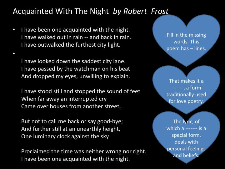 an analysis of the poem acquainted with the night by robert frost Acquainted with the night is a famous poem by robert frost i have been one acquainted with the nighti have walked out in rain --and back in raini have outwalked the furthest city lighti have.