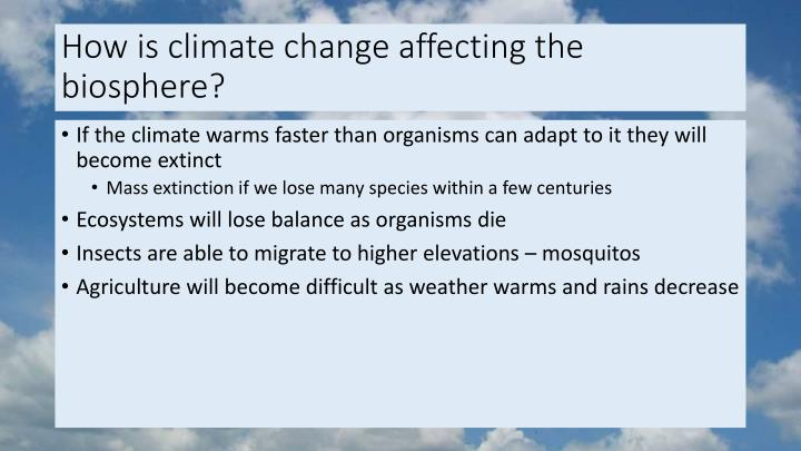 How is climate change affecting the biosphere?