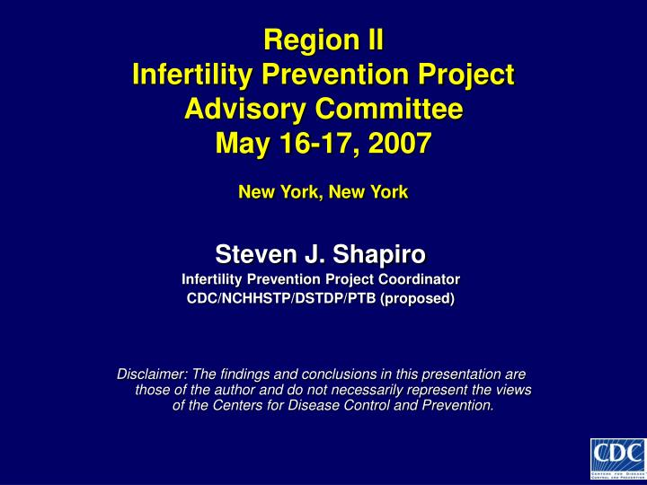 region ii infertility prevention project advisory committee may 16 17 2007 new york new york n.