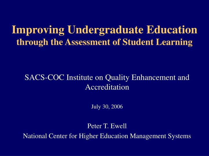 Improving undergraduate education through the assessment of student learning
