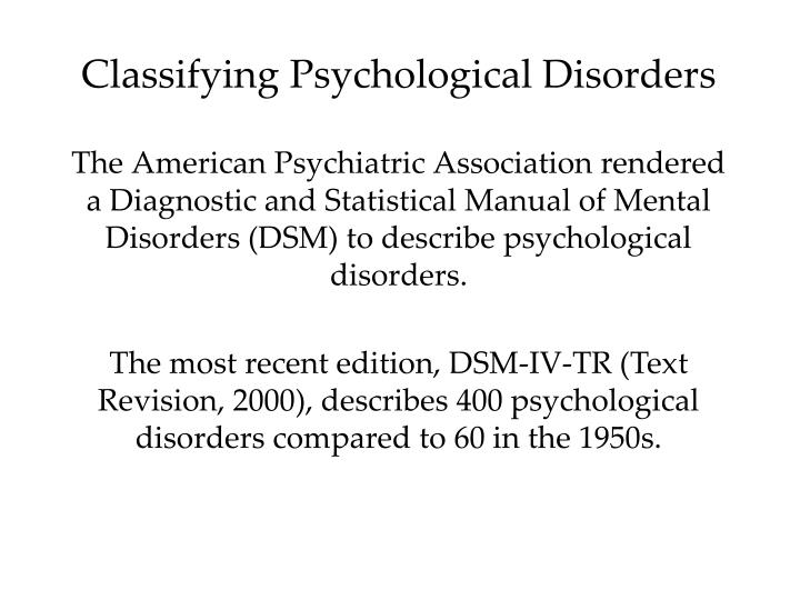 psychological disorders proper and ethical diagnosis of Mental disorders and their care present unusual problems within biomedical ethics the disorders themselves invite an ethical critique, as does society's attitude to them researching the diagnosis and treatment of mental disorders also presents special ethical issues the current high profile of.