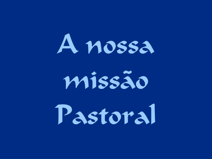 A nossa missão Pastoral