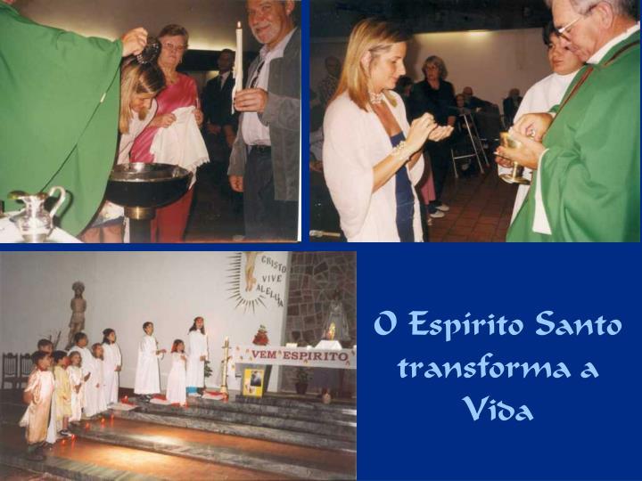 O Espírito Santo transforma a Vida