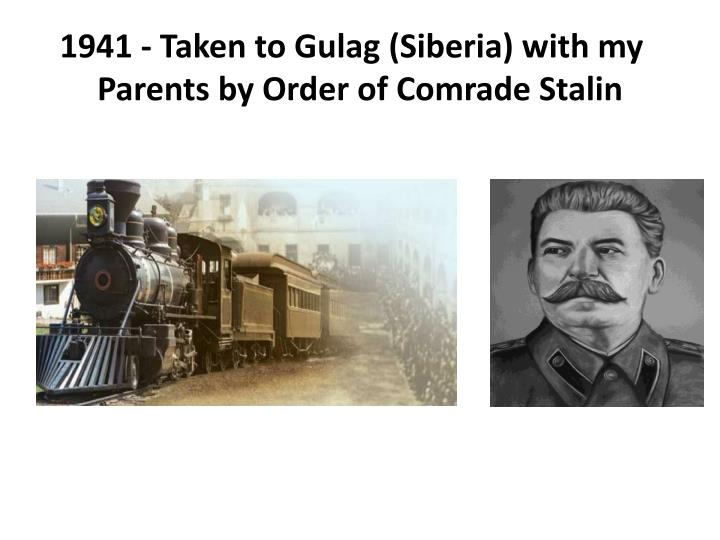 1941 taken to gulag siberia with my parents by order of comrade stalin