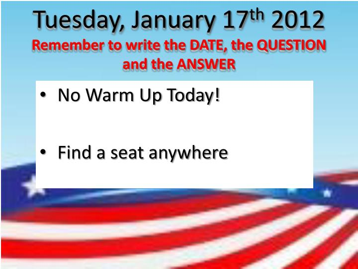 Tuesday january 17 th 2012 remember to write the date the question and the answer