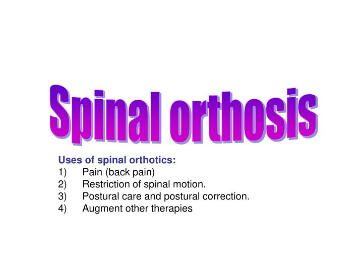 PPT - Uses of spinal orthotics: Pain (back pain) Restriction