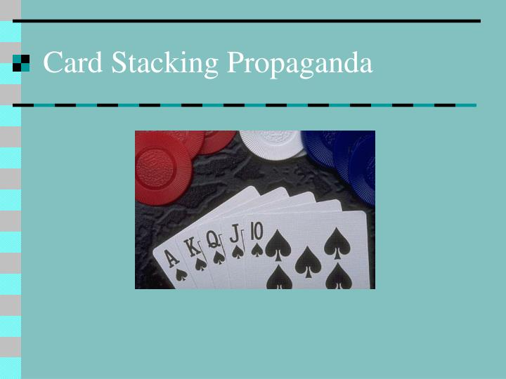 PPT - Card Stacking Propaganda PowerPoint Presentation ...