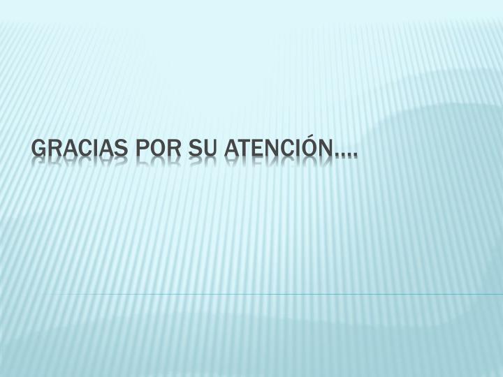 Gracias por su atención….