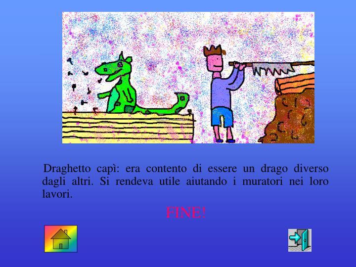 Draghetto capì: era contento di essere un drago diverso dagli altri. Si rendeva utile aiutando i muratori nei loro lavori.
