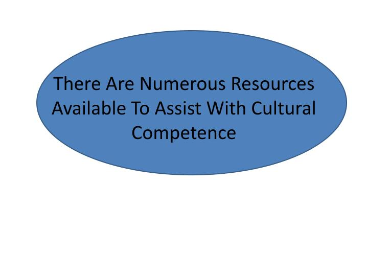 There Are Numerous Resources Available To Assist With Cultural Competence