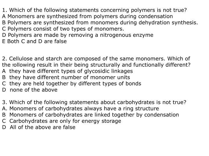 1. Which of the following statements concerning polymers is not true?