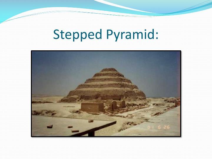 Stepped Pyramid: