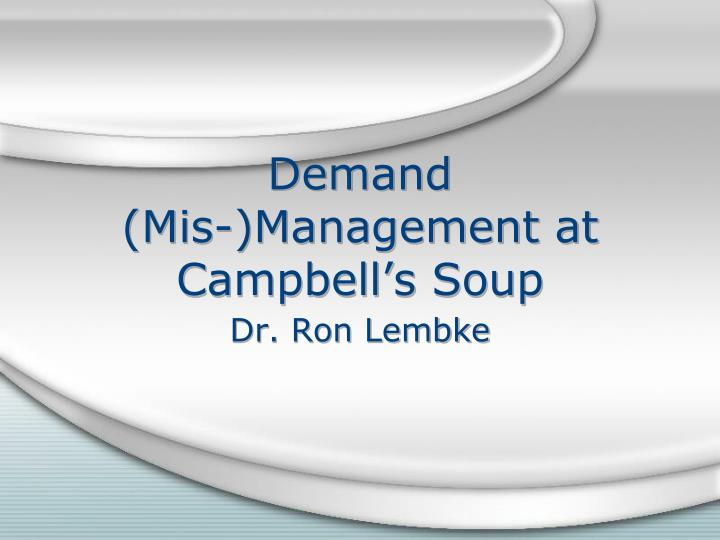 demand mis management at campbell s soup n.