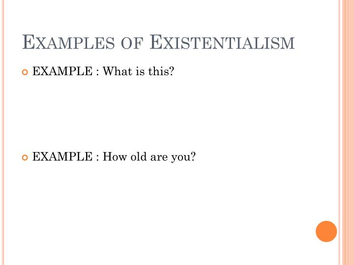 Examples of Existentialism
