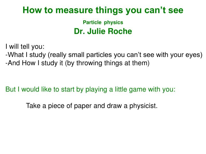 How to measure things you can t see particle physics dr julie roche