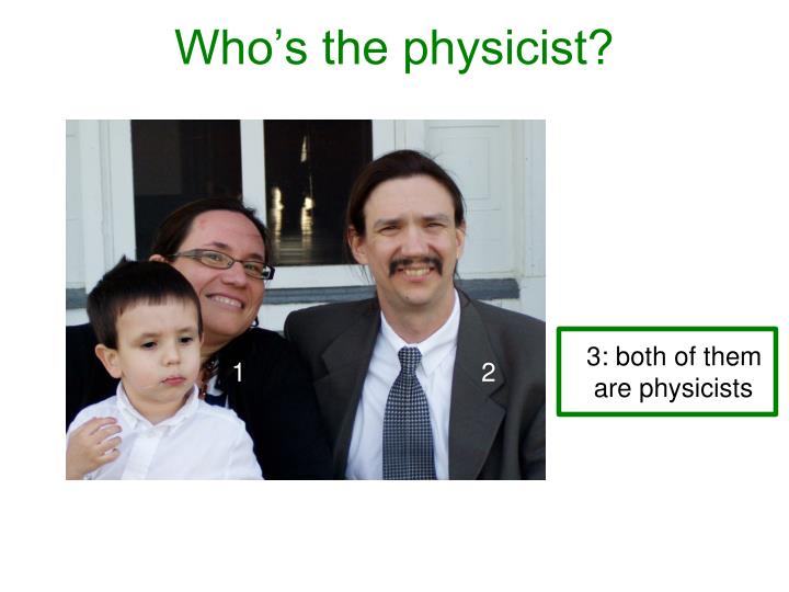 Who's the physicist?