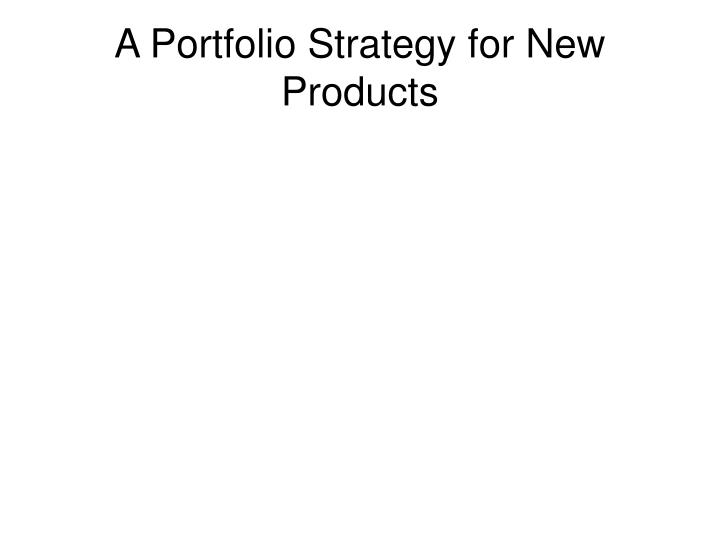 A portfolio strategy for new products