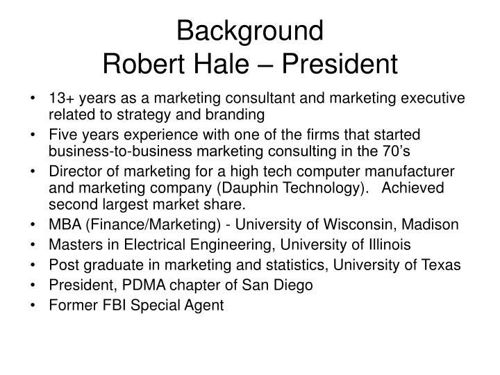 Background robert hale president