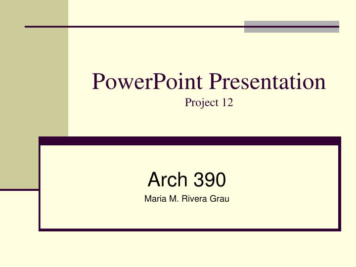 powerpoint presentation project 12 n.