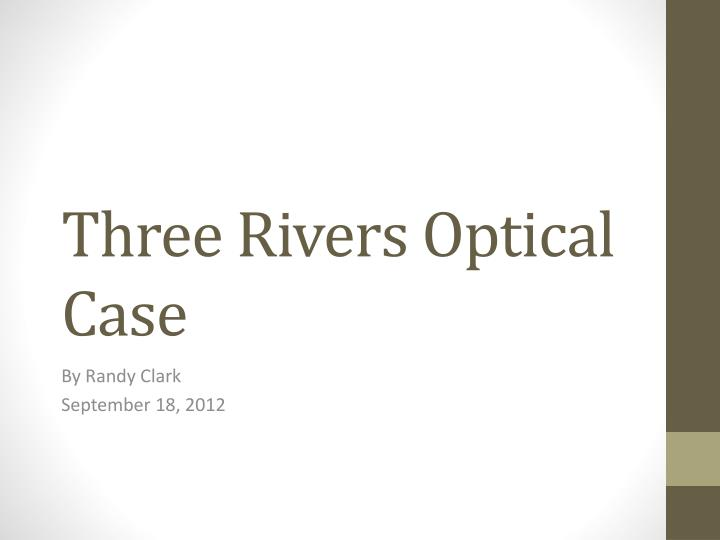Three rivers optical case