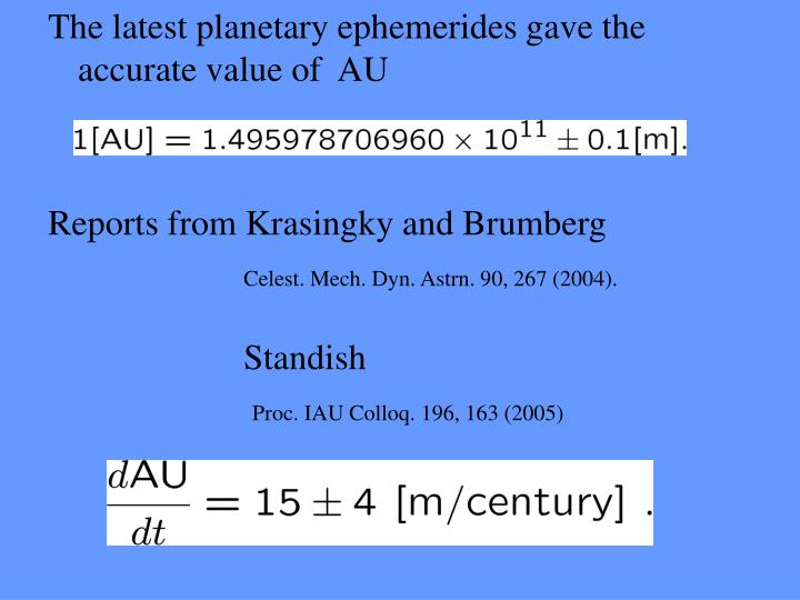 The latest planetary ephemerides gave the accurate value of  AU