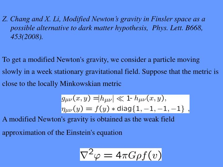 To get a modified Newton's gravity, we consider a particle moving slowly in a week stationary gravitational field. Suppose that the metric is close to the locally Minkowskian metric