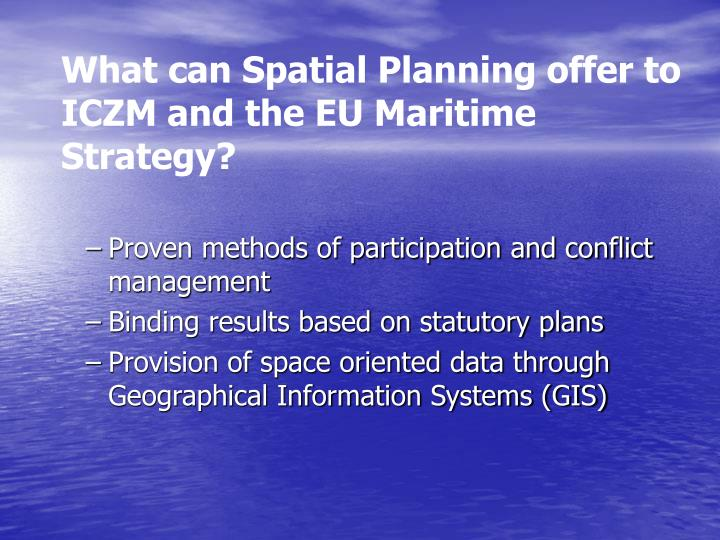 What can Spatial Planning offer to ICZM and the EU Maritime Strategy?