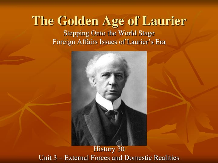 stepping onto the world stage foreign affairs issues of laurier s era