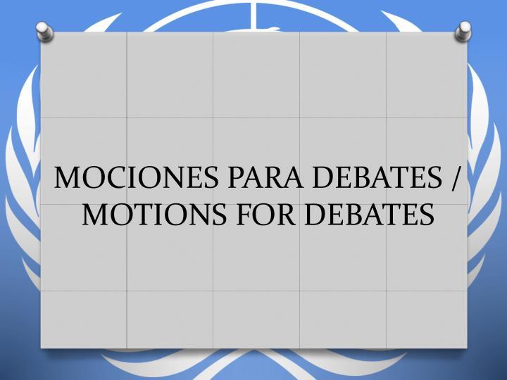 MOCIONES PARA DEBATES / MOTIONS FOR DEBATES