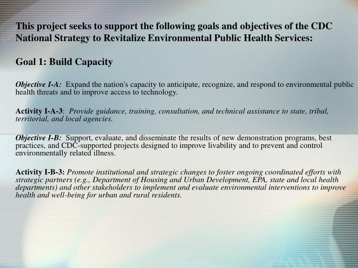 This project seeks to support the following goals and objectives of the CDC National Strategy to Revitalize Environmental Public Health Services: