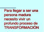 para llegar a ser una persona madura necesito vivir un profundo proceso de transformaci n