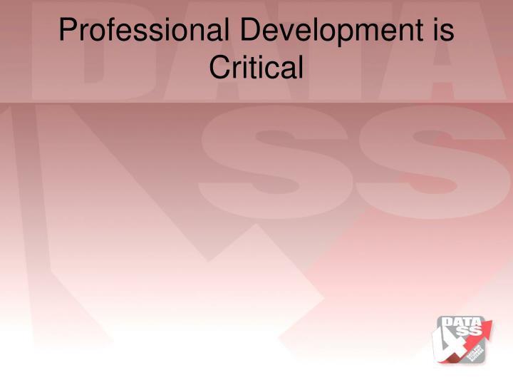 Professional Development is Critical