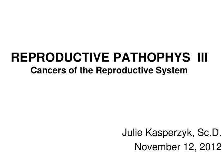 reproductive pathophys iii cancers of the reproductive system n.