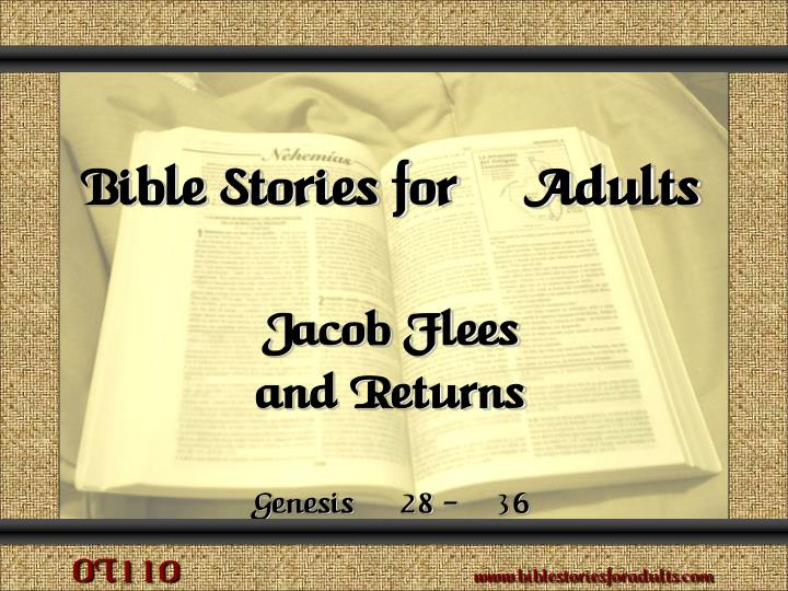 bible stories for adults jacob flees and returns genesis 28 36 n.