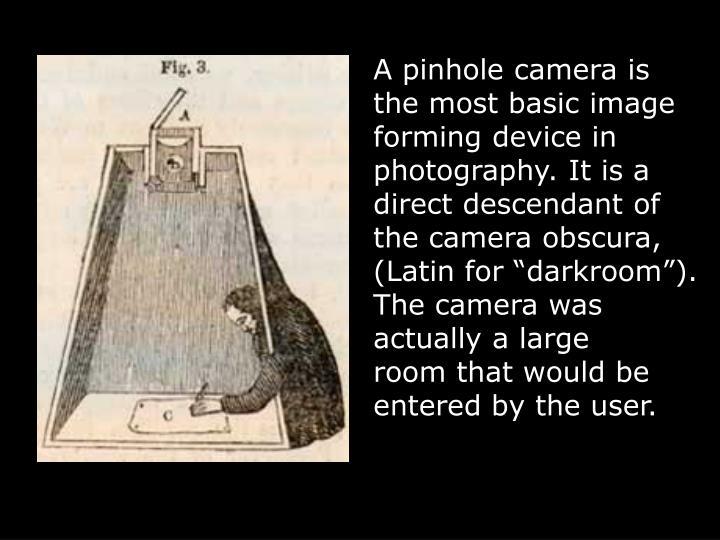 A pinhole camera is