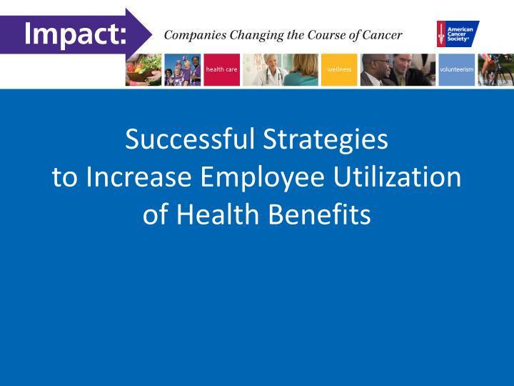 Successful strategies to increase employee utilization of health benefits